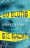 So blutig die Nacht: Thriller von Robert Bryndza