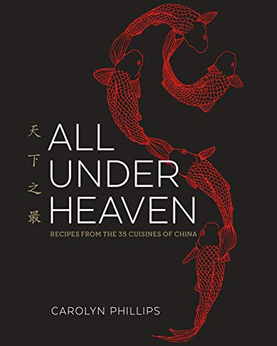 All Under Heaven: Recipes from the 35 Cuisines of China [A Cookbook]