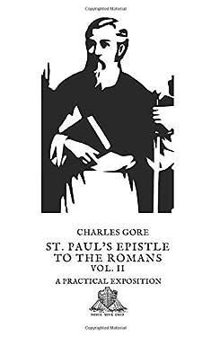 St. Paul's Epistle to the Romans Vol. II: A Practical Exposition (Nihil Sine Deo)
