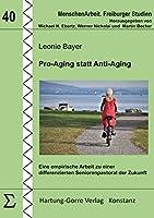 Pro-Aging statt Anti-Aging: Eine empirische Arbeit zu einer differenzierten Seniorenpastoral der Zukunft