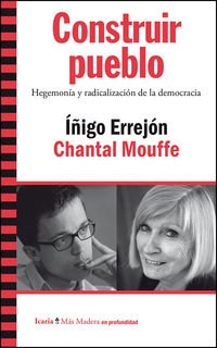 Construir pueblo: Hegemonía y radicalización de la democracia (Más Madera)
