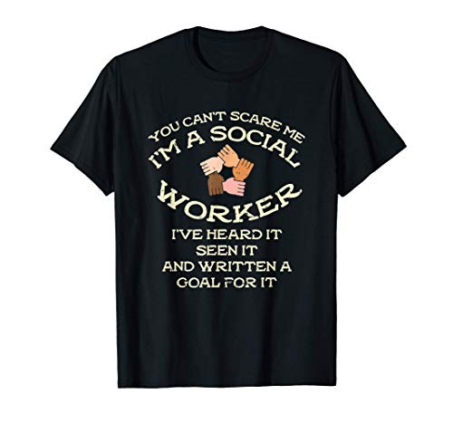 You Can't Scare Me I'm A Social Worker I Have Heard It Seen T-Shirt