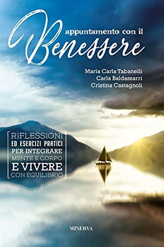 Appuntamento con il benessere: Riflessioni ed esercizi pratici per integrare mente e corpo e vivere con equilibrio (Italian Edition)