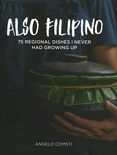 Also Filipino: 75 Regional Dishes I Never Had Growing Up