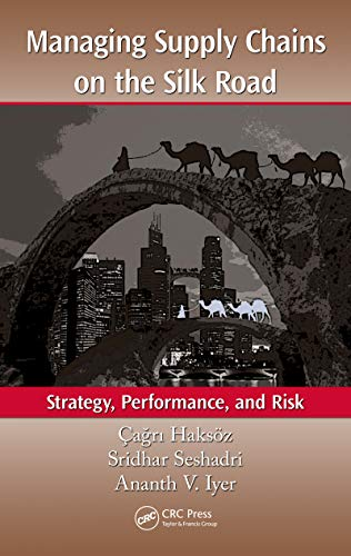 Managing Supply Chains on the Silk Road: Strategy, Performance, and Risk (English Edition)