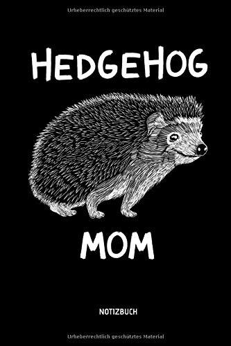 Hedgehog Mom - Notizbuch: Lustiges Igel Notizbuch. Tolle Igel Zubehör & Igel Geschenk Idee zum Muttertag.