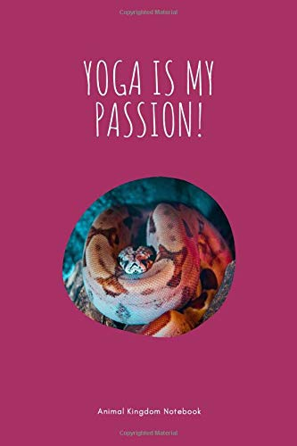 Yoga is my passion! / Animal Kingdom Notebook: Snake Notebook for Animal lovers, Great Joga Notepad Gift, College Ruled Wide Lined Journal, 6x9 inches