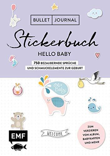 Bullet Journal – Stickerbuch Hello Baby: 750 bezaubernde Sprüche und Schmuckelemente zur Geburt: Zum Verzieren von Album, Babykarten und mehr – Alle Aufkleber mit beschreibbarer Oberfläche