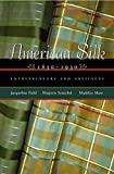 American Silk, 1830-1930: Entrepreneurs and Artifacts (Costume Society of America Series)