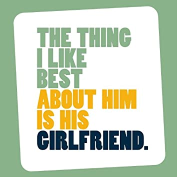 The Thing I Like Best About Him Is His Girlfriend