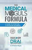 The Medical Moguls Formula: A Guide to Starting a Physician Business