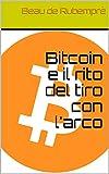 Bitcoin e il rito del tiro con l'arco (Italian Edition)