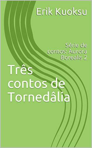 Três contos de Tornedâlia: Série de contos: Aurora Borealis 2 (Contos debaixo do Arco Borealis) (Portuguese Edition)