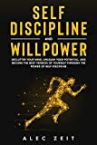 Self-Discipline and Willpower: Declutter Your Mind, Unleash Your Potential, and Become the Best Version of Yourself through The Power of Self-Discipline