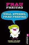 Voll streng, Frau Freitag!: Neues aus dem Schulalltag (0)