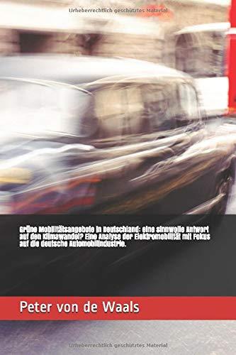 Grüne Mobilitätsangebote in Deutschland: eine sinnwolle Antwort auf den Klimawandel? Eine Analyse der Elektromobilität mit Fokus auf die deutsche ... / Seminararbeit / Bachelorthesis / Thesis)