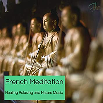 French Meditation - Healing Relaxing And Nature Music