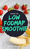 Guide to Low FODMAP Smoothie: This low FODMAPs diet has brought much needed hope to millions of people because IBS is such a common, complicated disease.