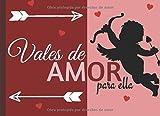 Vales De Amor: 30 Cupones De Amor Para Ella, Talonario De Vales Canjeables Para Tu Novia, Mujer, El Regalo Romántico y Caliente Para Sorprender A Tu Pareja