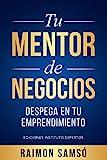 Tu Mentor de Negocios: Despega en tu Emprendimiento (Emprender y Libertad Financiera)