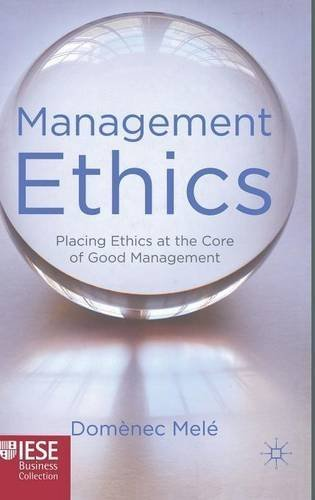 Management Ethics: Placing Ethics at the Core of Good Management (IESE Business Collection) by D. Melé (2011-11-30)