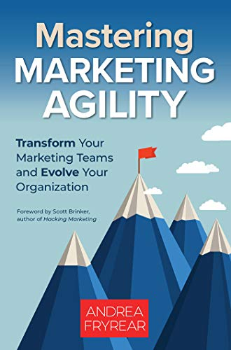 Mastering Marketing Agility: Transform Your Marketing Teams and Evolve Your Organization