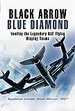 Black Arrows Blue Diamonds: Leading the Legendary RAF Flying Display Teams