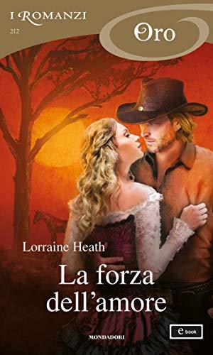 La forza dell'amore (I Romanzi Oro) di [Lorraine Heath]