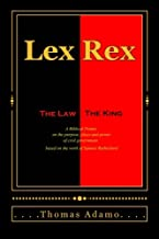 Lex Rex: The Law, The King: a Biblical primer on the purpose, place, and power of civil government.