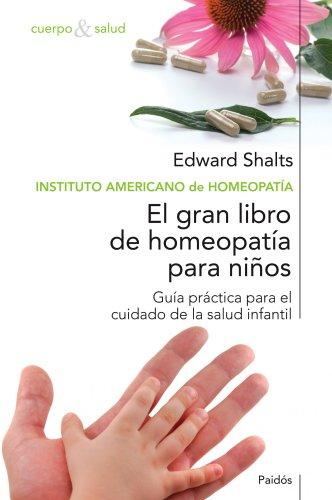 El gran libro de homeopatía para niños: Guía práctica para el cuidado de la salud infantil (Cuerpo Y Salud) - 9788449321542
