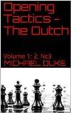 Opening Tactics - The Dutch: Volume 1: 2. Nc3-Duke, Michael