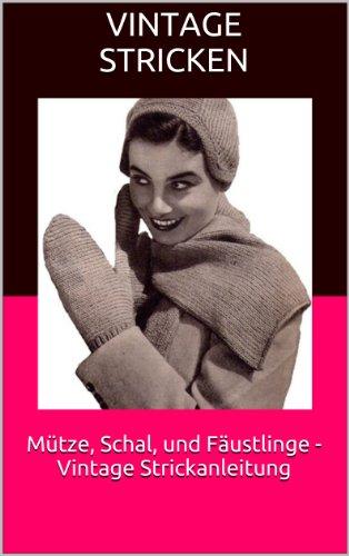 Mütze, Schal, und Fäustlinge - Vintage Strickanleitung