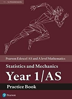 Edexcel AS and A level Mathematics Statistics and Mechanics Year 1/AS Practice Workbook