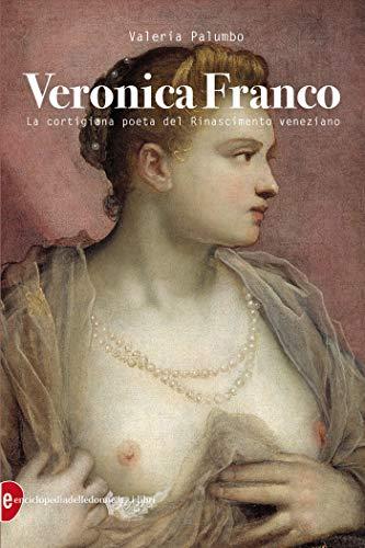 Veronica Franco: La cortigiana poeta del Rinascimento venezian (Italian Edition)