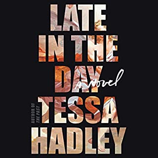 Late in the Day     A Novel              By:                                                                                                                                 Tessa Hadley                               Narrated by:                                                                                                                                 Abigail Thaw                      Length: 7 hrs and 48 mins     80 ratings     Overall 3.9