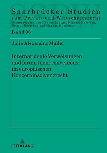 Internationale Verweisungen und forum (non) conveniens im europäischen Konzerninsolvenzrecht (Saarbrücker Studien zum Privat- und Wirtschaftsrecht 98)