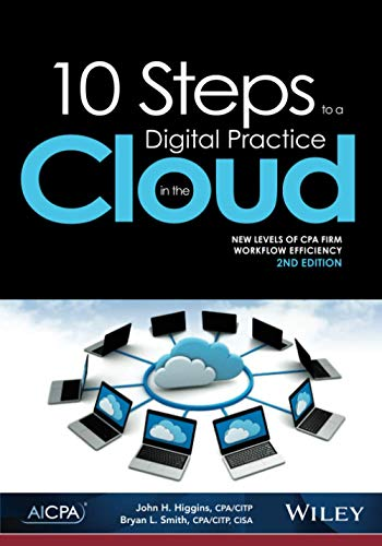 10 Steps To a Digital Practice in the Cloud, 2nd Edition: New Levels of CPA Workflow Efficiency
