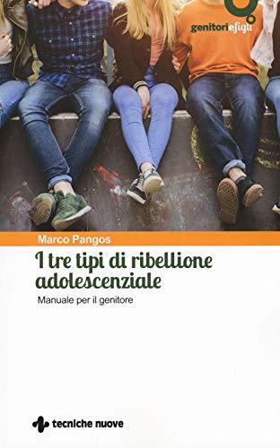 I tre tipi di ribellione adolescenziale. Manuale per il genitore