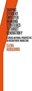Shaping Efficient Employer Branding Strategies to Target Generation Y: A Cross-National Perspective on Recruitment Marketing