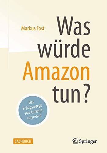 Was würde Amazon tun?: Und was Unternehmen von Amazon lernen können (German Edition)