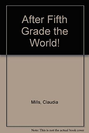 After Fifth Grade the World! by Claudia Mills (1991-01-01)