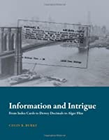 Information and Intrigue: From Index Cards to Dewey Decimals to Alger Hiss (History and Foundations of Information Science)