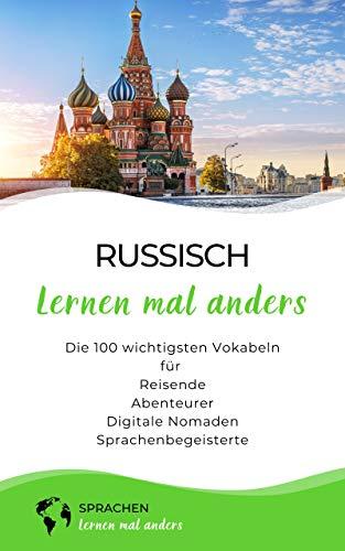 Russisch lernen mal anders - Die 100 wichtigsten Vokabeln: Für Reisende, Abenteurer, Digitale Nomaden, Sprachenbegeisterte (Mit 100 Vokabeln um die Welt)