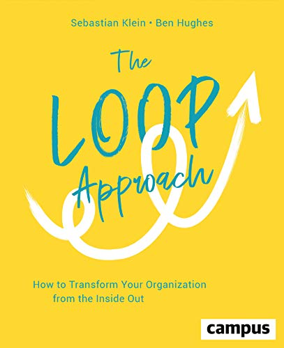 The Loop Approach: How to Transform Your Organization from the Inside Out, plus E-Book inside (ePub, mobi oder pdf) (English Edition)
