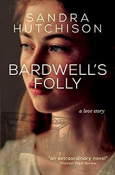 Bardwell's Folly: A Love Story by [Sandra Hutchison]