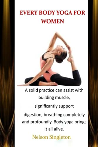 EVERY BODY YOGA FOR WOMEN: A solid practice can assist with building muscle, significantly support digestion, breathing completely and profoundly. Body yoga brings it all alive.