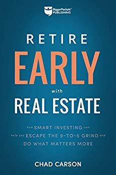 Retire Early with Real Estate: How Smart Investing Can Help You Escape the 9-5 Grind and Do More of What Matters (English Edition) de [Chad Carson]