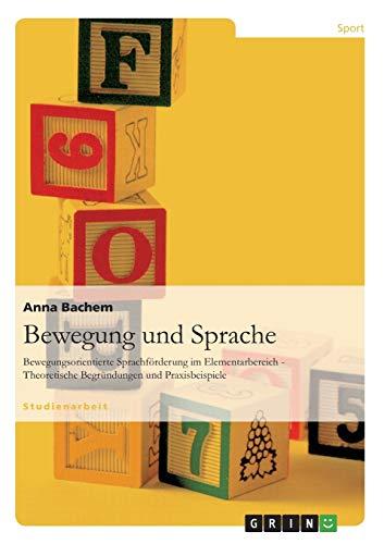 Bewegung und Sprache: Bewegungsorientierte Sprachförderung im Elementarbereich - Theoretische Begründungen und Praxisbeispiele
