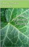 Leches Vegetales Caseras (Alimentación para la Quinta Dimensión nº 1)