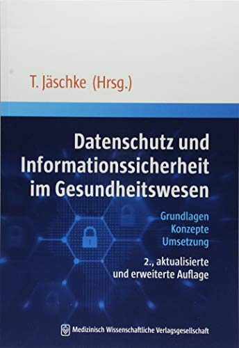 Datenschutz und Informationssicherheit im Gesundheitswesen: Grundlagen, Konzepte, Umsetzung